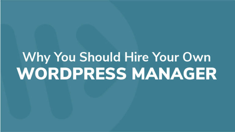 2 - Why You Should Hire Your Own WordPress Manager