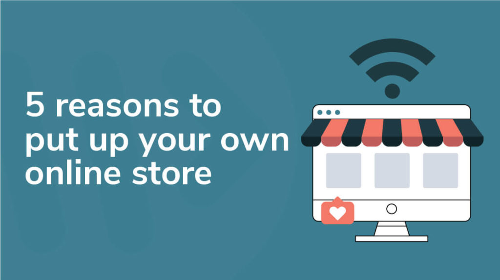 20 - 5 reasons to put up your own online store